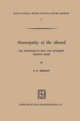 Homeopathy of the Absurd: The Grotesque in Paul van Ostaijen's Creative Prose - Bibliotheca Neerlandica extra muros 1 (Paperback)