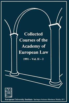 Collected Courses of the Academy of European Law / Recueil des cours de l' Academie de droit europeen: 1991 The Protection of Human Rights in Europe Vol. II Book 2 (Paperback)