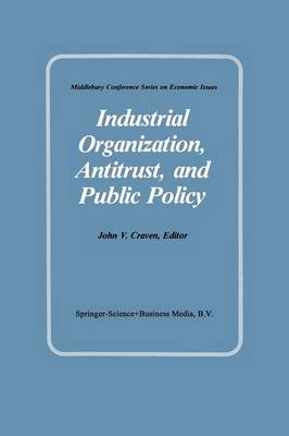 Industrial Organization, Antitrust, and Public Policy - Middlebury Conference Series on Economic Issues (Paperback)