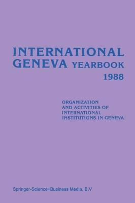 International Geneva Yearbook 1988: Organization and Activities of International Institutions in Geneva (Paperback)