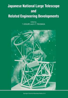 Japanese National Large Telescope and Related Engineering Developments: Proceedings of the International Symposium on Large Telescopes, held in Tokyo, Japan, 29 November - 2 December, 1988 (Paperback)