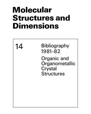 Molecular Structures and Dimensions: Bibliography 1981-82 Organic and Organometallic Crystal Structures - Molecular Structure and Dimensions 14 (Paperback)