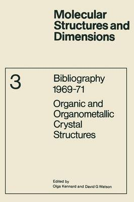 Bibliography 1969-71 Organic and Organometallic Crystal Structures - Molecular Structure and Dimensions 3 (Paperback)