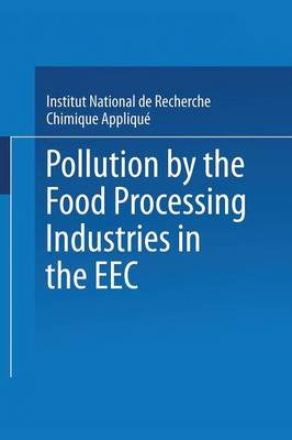 Pollution by the Food Processing Industries in the EEC: In the canning, beet sugar, potato starch and grain starch sectors (Paperback)