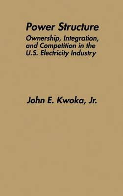 Power Structure: Ownership, Integration, and Competition in the U.S. Electricity Industry (Paperback)