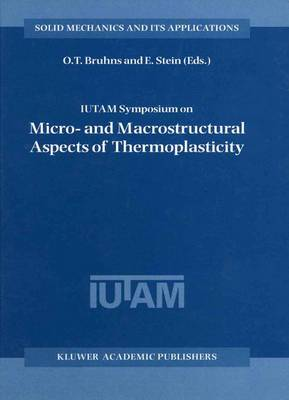 IUTAM Symposium on Micro- and Macrostructural Aspects of Thermoplasticity: Proceedings of the IUTAM Symposium held in Bochum, Germany, 25-29 August 1997 - Solid Mechanics and Its Applications 62 (Paperback)