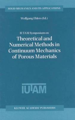 IUTAM Symposium on Theoretical and Numerical Methods in Continuum Mechanics of Porous Materials: Proceedings of the IUTAM Symposium held at the University of Stuttgart, Germany, September 5-10, 1999 - Solid Mechanics and Its Applications 87 (Paperback)