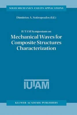 IUTAM Symposium on Mechanical Waves for Composite Structures Characterization: Proceedings of the IUTAM Symposium held in Chania, Crete, Greece, June 14-17, 2000 - Solid Mechanics and Its Applications 92 (Paperback)