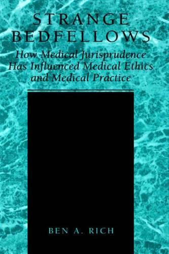 Strange Bedfellows: How Medical Jurisprudence Has Influenced Medical Ethics and Medical Practice (Paperback)