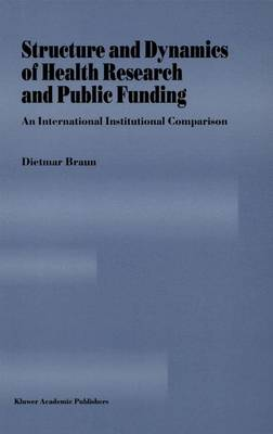 Structure and Dynamics of Health Research and Public Funding: An International Institutional Comparison (Paperback)