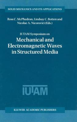 IUTAM Symposium on Mechanical and Electromagnetic Waves in Structured Media: Proceedings of the IUTAM Symposium held in Sydney, NSW, Australia, 18-22 January 1999 - Solid Mechanics and Its Applications 91 (Paperback)
