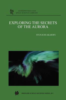 Exploring the Secrets of the Aurora - Astrophysics and Space Science Library 278 (Paperback)