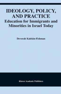 Ideology, Policy, and Practice: Education for Immigrants and Minorities in Israel Today (Paperback)