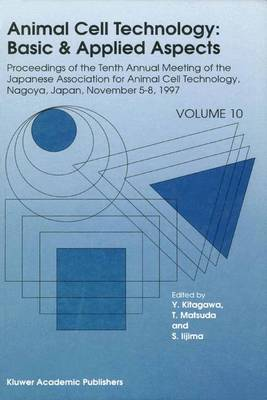 Animal Cell Technology: Basic & Applied Aspects: Proceedings of the Tenth Annual Meeting of the Japanese Association for Animal Cell Technology, Nagoya, November 5-8, 1997 - Animal Cell Technology: Basic & Applied Aspects 1 (Paperback)