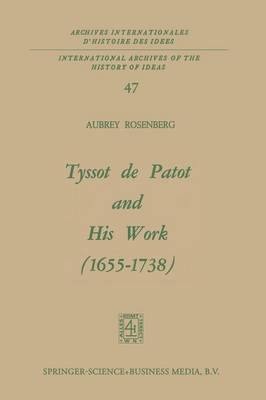 Tyssot de Patot and His Work 1655-1738 - International Archives of the History of Ideas / Archives Internationales d'Histoire des Idees (Paperback)