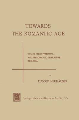 Towards the Romantic Age: Essays on Sentimental and Preromantic Literature in Russia (Paperback)