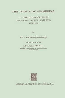The Policy of Simmering: A Study of British Policy During the Spanish Civil War 1936-1939 (Paperback)
