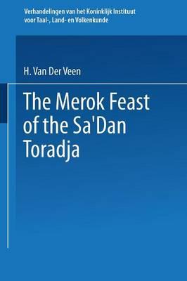 The Merok Feast of the Sa'Dan Toradja - Verhandelingen van het Koninklijk Instituut voor Taal-, Land- en Volkenkunde (Paperback)
