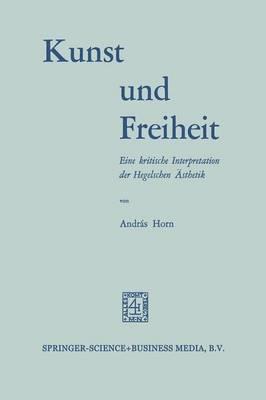Kunst Und Freiheit: Eine Kritische Interpretation Der Hegelschen  sthetik (Paperback)
