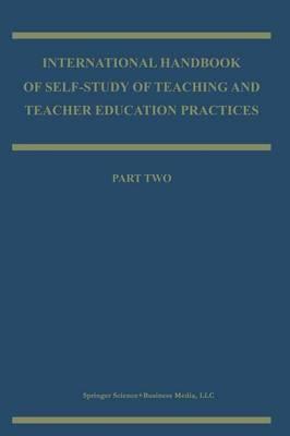 International Handbook of Self-Study of Teaching and Teacher Education Practices - Springer International Handbooks of Education 12 (Paperback)