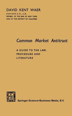 Common Market Antitrust: A Guide to the Law, Procedure and Literature (Paperback)