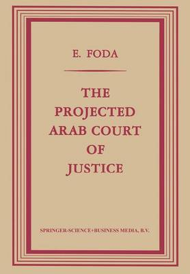 The Projected Arab Court of Justice: A Study in Regional Jurisdiction with Specific Reference to the Muslim Law of Nations (Paperback)