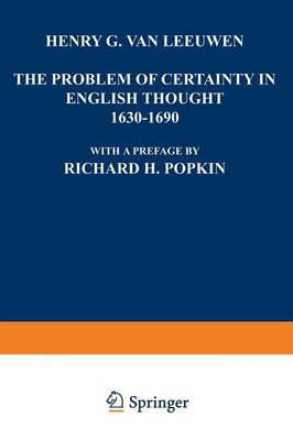 The Problem of Certainty in English Thought 1630-1690 - International Archives of the History of Ideas / Archives Internationales d'Histoire des Idees (Paperback)