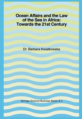 Ocean Affairs and the Law of the Sea in Africa: Towards the 21st Century: Inaugural Lecture Given on the Occasion of her Appointment as Professor of the International Law of the Sea on Wednesday, 14 October 1992 (Paperback)
