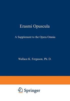 Erasmi Opuscula: A Supplement to the Opera Omnia (Paperback)