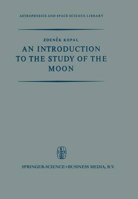 An Introduction to the Study of the Moon - Astrophysics and Space Science Library (Paperback)