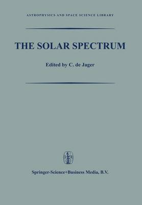 The Solar Spectrum: Proceedings of the Symposium held at the University of Utrecht 26-31 August 1963 - Astrophysics and Space Science Library 2  (Paperback)