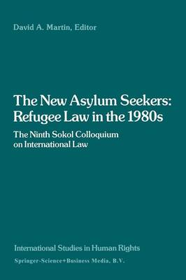 The New Asylum Seekers: Refugee Law in the 1980s: The Ninth Sokol Colloquium on International Law - International Studies in Human Rights (Paperback)