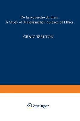 De la Recherche du Bien: A Study of Malebranche's Science of Ethics - International Archives of the History of Ideas / Archives Internationales d'Histoire des Idees (Paperback)
