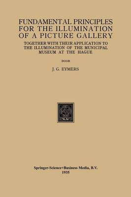 Fundamental Principles for the Illumination of a Picture Gallery: Together with their Application to the Illumination of the Municipal Museum at the Hague (Paperback)
