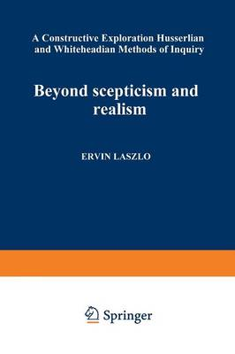 Beyond Scepticism and Realism: A Constructive Exploration of Husserlian and Whiteheadian Methods of Inquiry (Paperback)