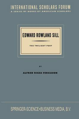 Edward Rowland Sill: The Twilight Poet - International Scholars Forum (Paperback)