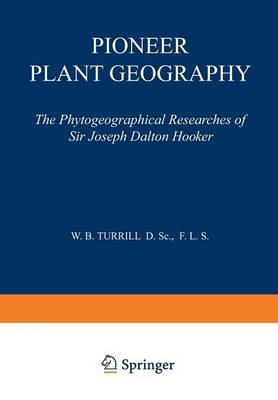 Pioneer Plant Geography: The Phytogeographical Researches of Sir Joseph Dalton Hooker (Paperback)
