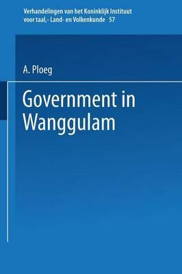 Government in Wanggulam - Verhandelingen van het Koninklijk Instituut voor Taal-, Land- en Volkenkunde (Paperback)