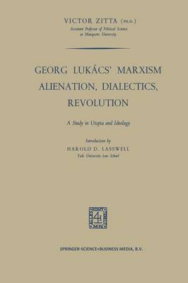 Georg Lukacs' Marxism Alienation, Dialectics, Revolution: A Study in Utopia and Ideology (Paperback)
