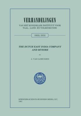 The Dutch East India Company and Mysore, 1762-1790 - Verhandelingen van het Koninklijk Instituut voor Taal-, Land- en Volkenkunde (Paperback)