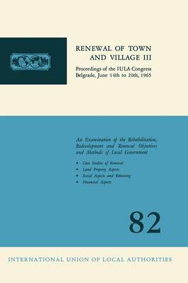 Renewal of town and village III: Proceedings of the IULA Congress Belgrade, June 14th to 20th, 1965 (Paperback)