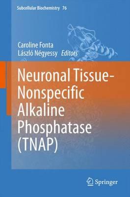 Neuronal Tissue-Nonspecific Alkaline Phosphatase (TNAP) - Subcellular Biochemistry 76 (Hardback)