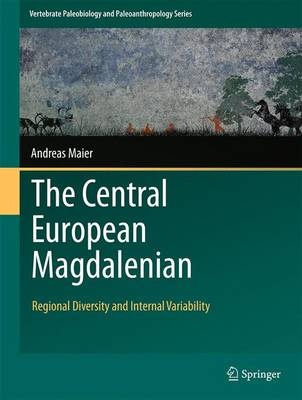 The Central European Magdalenian: Regional Diversity and Internal Variability - Vertebrate Paleobiology and Paleoanthropology (Hardback)