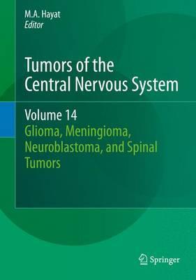Tumors of the Central Nervous System, Volume 14: Glioma, Meningioma, Neuroblastoma, and Spinal Tumors - Tumors of the Central Nervous System 14 (Hardback)