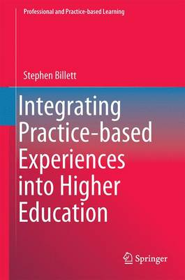 Integrating Practice-based Experiences into Higher Education - Professional and Practice-based Learning 13 (Hardback)