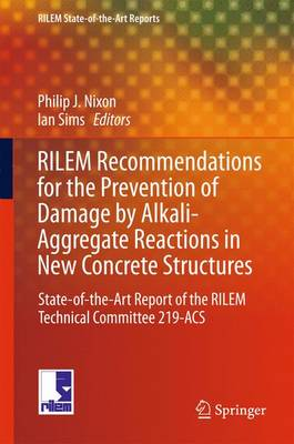 RILEM Recommendations for the Prevention of Damage by Alkali-Aggregate Reactions in New Concrete Structures: State-of-the-Art Report of the RILEM Technical Committee 219-ACS - RILEM State-of-the-Art Reports 17 (Hardback)