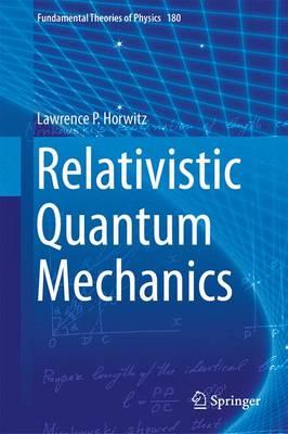 Relativistic Quantum Mechanics - Fundamental Theories of Physics 180 (Hardback)