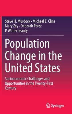 Population Change in the United States: Socioeconomic Challenges and Opportunities in the Twenty-First Century (Hardback)