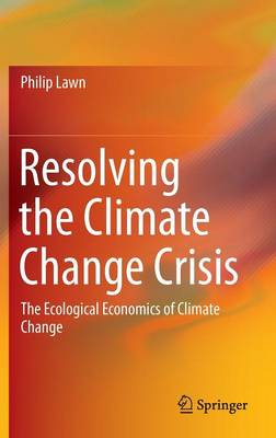 Resolving the Climate Change Crisis: The Ecological Economics of Climate Change (Hardback)