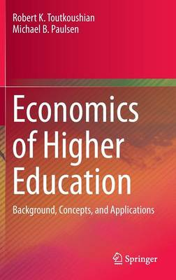 Economics of Higher Education: Background, Concepts, and Applications (Hardback)
